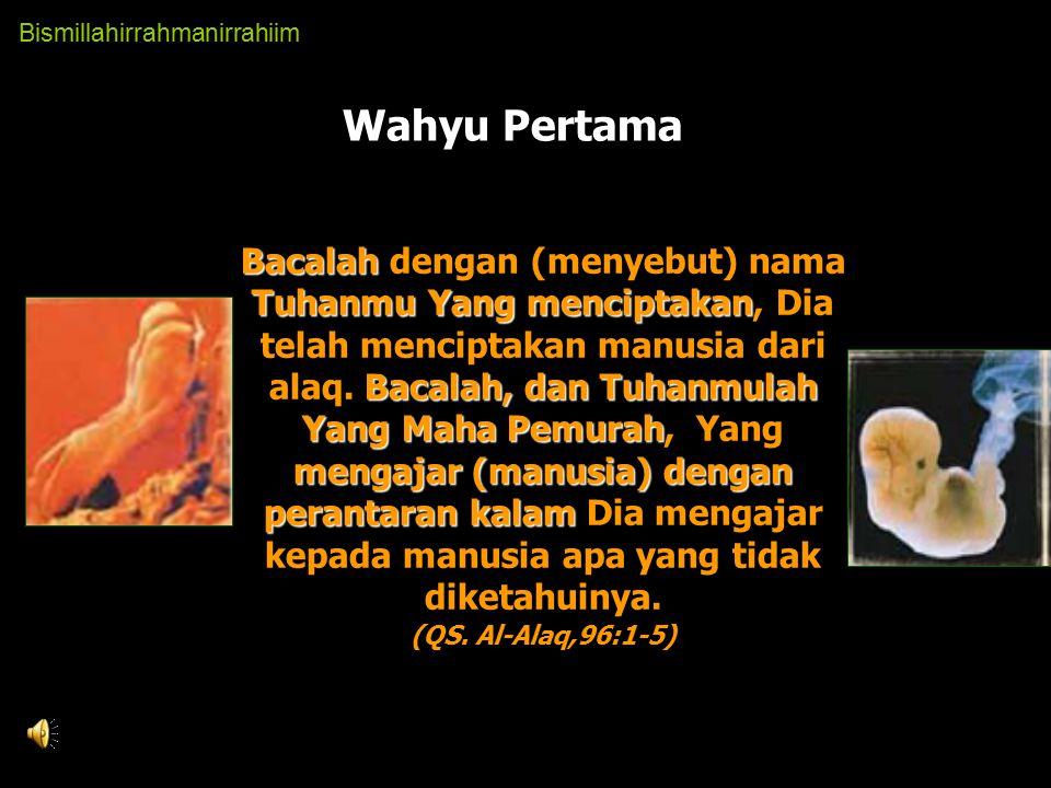 Wahyu Pertama Bacalah dengan (menyebut) nama Tuhanmu Yang menciptakan, Dia telah menciptakan manusia dari alaq.