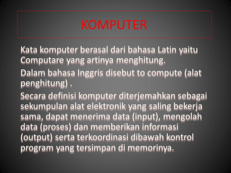 KOMPUTER Kata komputer berasal dari bahasa Latin yaitu Computare yang artinya menghitung. Dalam bahasa Inggris disebut to compute (alat penghitung). S