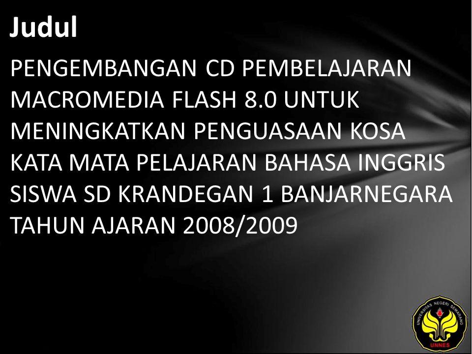 Judul PENGEMBANGAN CD PEMBELAJARAN MACROMEDIA FLASH 8.0 UNTUK MENINGKATKAN PENGUASAAN KOSA KATA MATA PELAJARAN BAHASA INGGRIS SISWA SD KRANDEGAN 1 BANJARNEGARA TAHUN AJARAN 2008/2009
