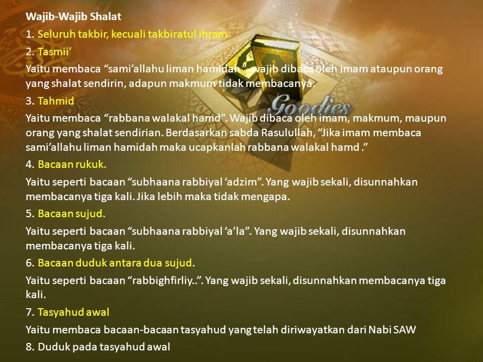 "Wajib-Wajib Shalat 1. Seluruh takbir, kecuali takbiratul ihram 2. Tasmii' Yaitu membaca ""sami'allahu liman hamidah "". wajib dibaca oleh imam ataupun o"