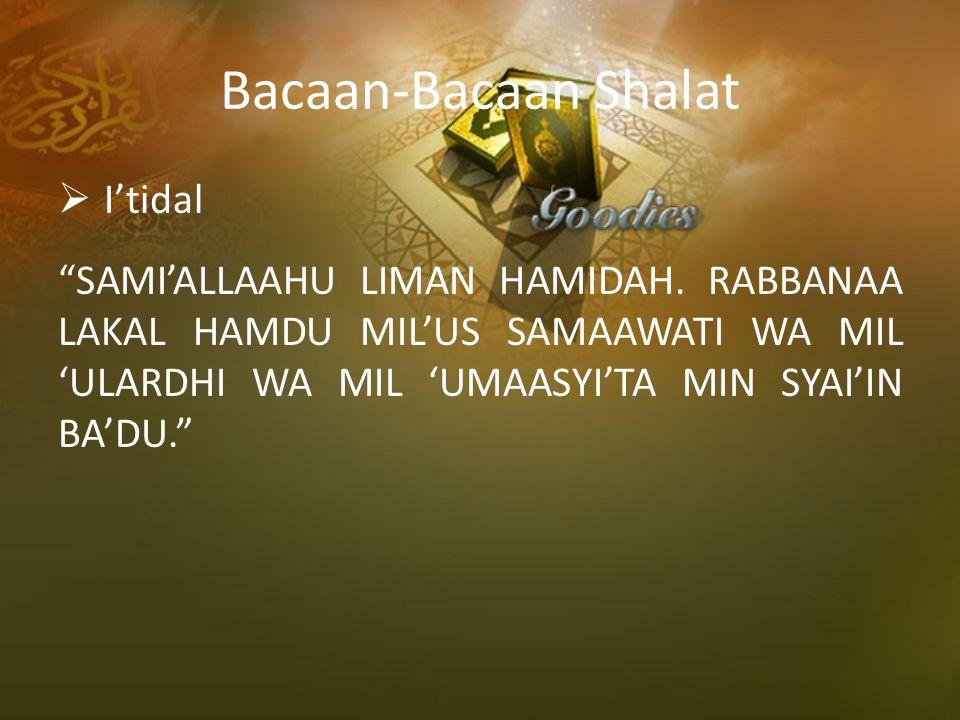 """Bacaan-Bacaan Shalat  I'tidal """"SAMI'ALLAAHU LIMAN HAMIDAH. RABBANAA LAKAL HAMDU MIL'US SAMAAWATI WA MIL 'ULARDHI WA MIL 'UMAASYI'TA MIN SYAI'IN BA'DU"""