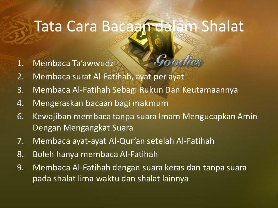 Tata Cara Bacaan dalam Shalat 1.Membaca Ta'awwudz 2.Membaca surat Al-Fatihah, ayat per ayat 3.Membaca Al-Fatihah Sebagi Rukun Dan Keutamaannya 4.Menge