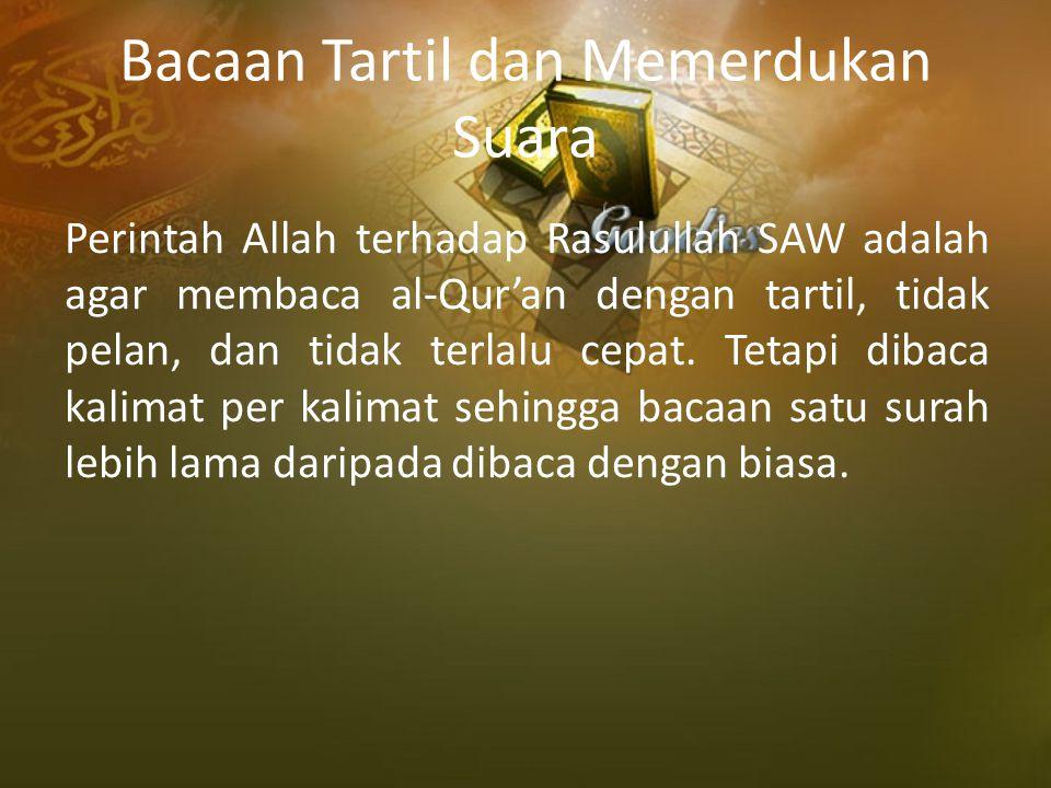 Bacaan Tartil dan Memerdukan Suara Perintah Allah terhadap Rasulullah SAW adalah agar membaca al-Qur'an dengan tartil, tidak pelan, dan tidak terlalu