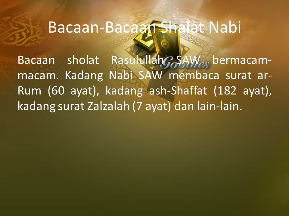Bacaan-Bacaan Shalat Nabi Bacaan sholat Rasulullah SAW bermacam- macam. Kadang Nabi SAW membaca surat ar- Rum (60 ayat), kadang ash-Shaffat (182 ayat)