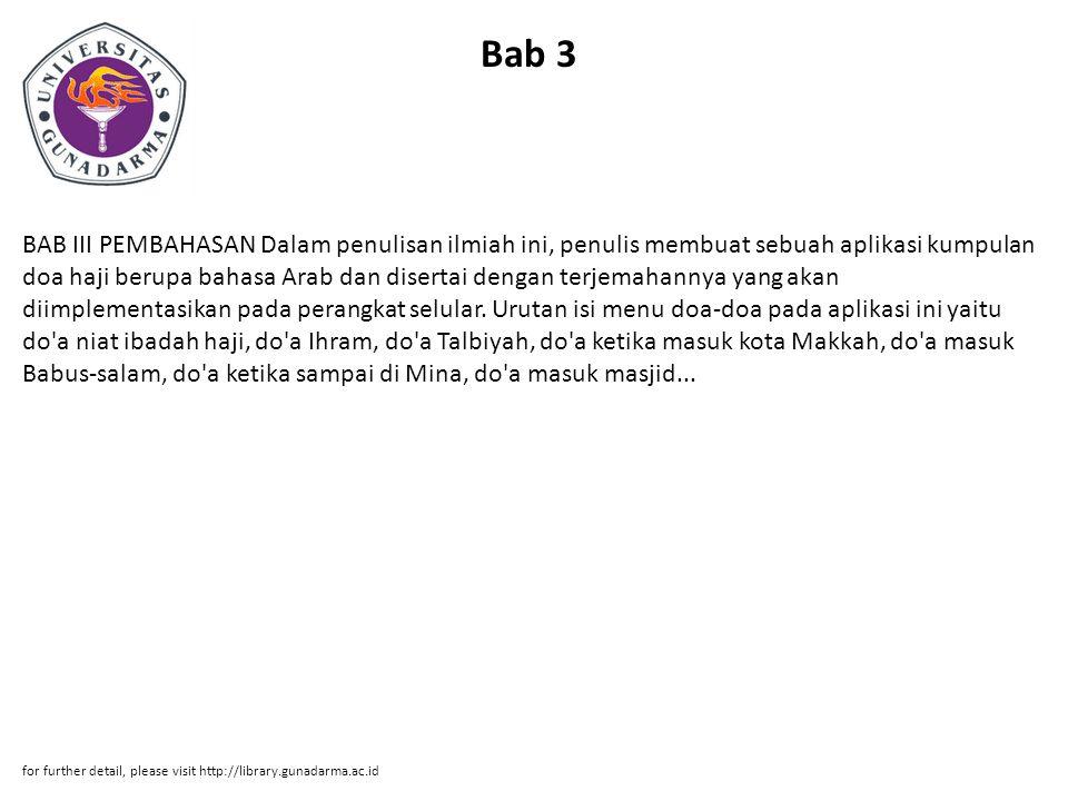 Bab 3 BAB III PEMBAHASAN Dalam penulisan ilmiah ini, penulis membuat sebuah aplikasi kumpulan doa haji berupa bahasa Arab dan disertai dengan terjemahannya yang akan diimplementasikan pada perangkat selular.