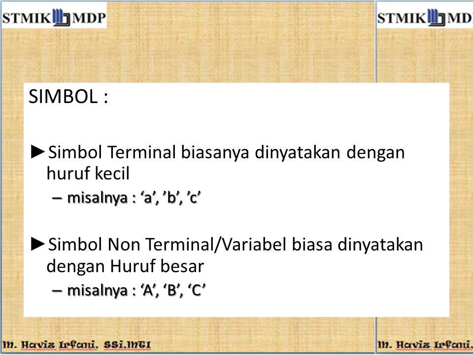 SIMBOL : ► Simbol Terminal biasanya dinyatakan dengan huruf kecil – misalnya : 'a', 'b', 'c' ► Simbol Non Terminal/Variabel biasa dinyatakan dengan Hu