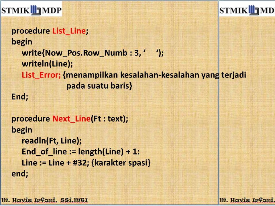 procedure List_Line; begin write{Now_Pos.Row_Numb : 3, ' '); writeln(Line); List_Error; {menampilkan kesalahan-kesalahan yang terjadi pada suatu baris