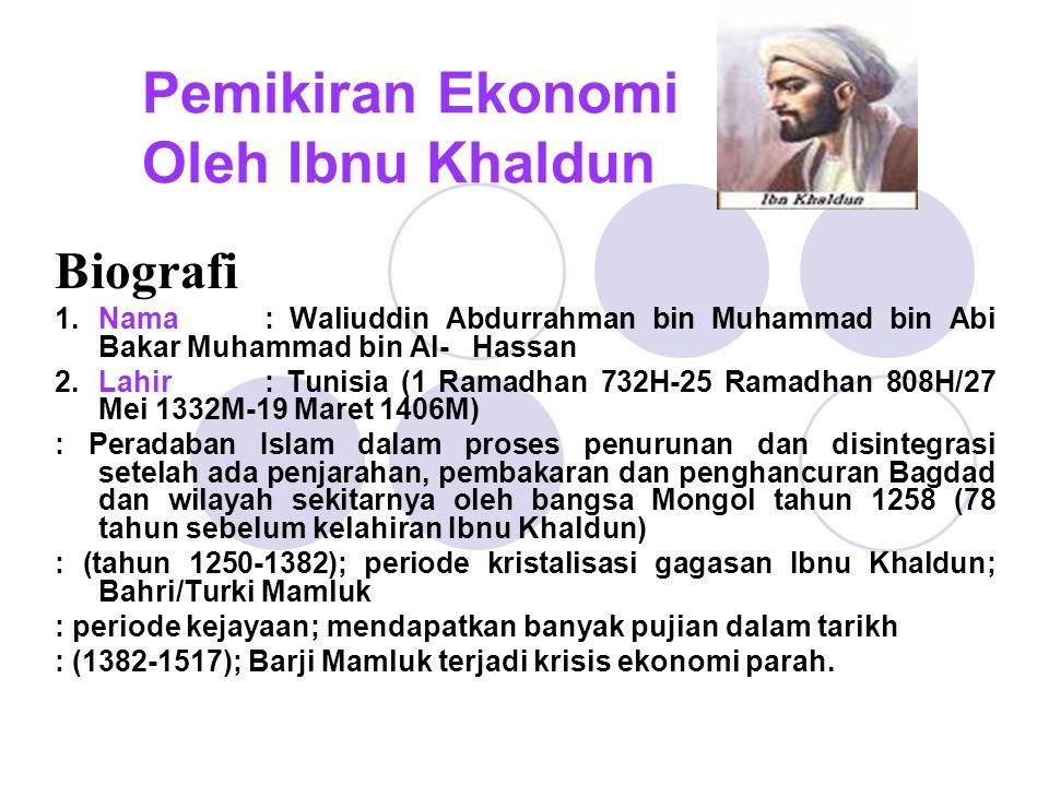 Pemikiran Ekonomi Oleh Ibnu Khaldun Biografi 1.Nama: Waliuddin Abdurrahman bin Muhammad bin Abi Bakar Muhammad bin Al- Hassan 2.Lahir: Tunisia (1 Rama