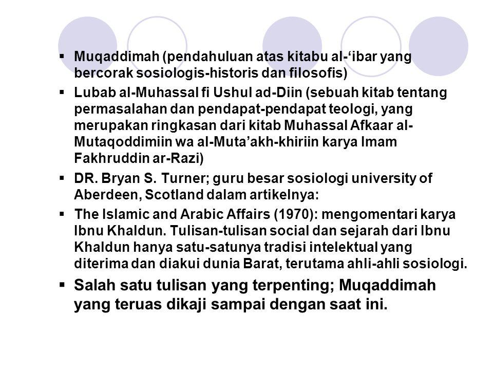 Muqaddimah (pendahuluan atas kitabu al-'ibar yang bercorak sosiologis-historis dan filosofis)  Lubab al-Muhassal fi Ushul ad-Diin (sebuah kitab ten