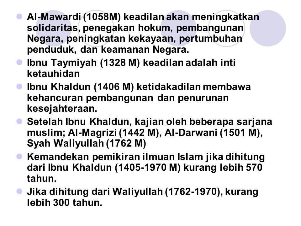 Al-Mawardi (1058M) keadilan akan meningkatkan solidaritas, penegakan hokum, pembangunan Negara, peningkatan kekayaan, pertumbuhan penduduk, dan keaman