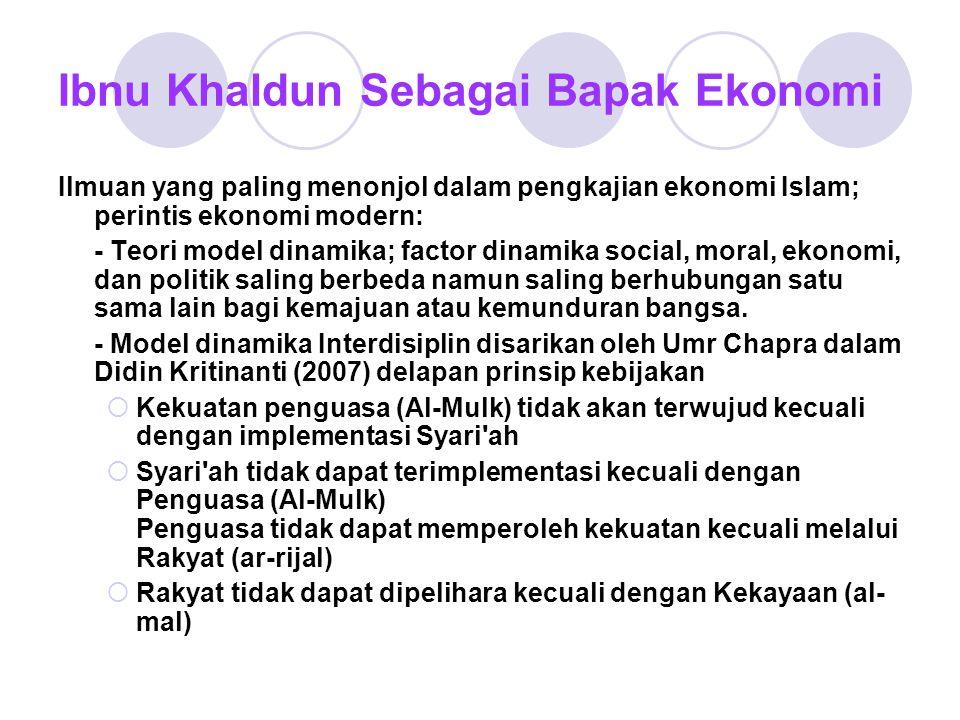 Ibnu Khaldun Sebagai Bapak Ekonomi Ilmuan yang paling menonjol dalam pengkajian ekonomi Islam; perintis ekonomi modern: - Teori model dinamika; factor