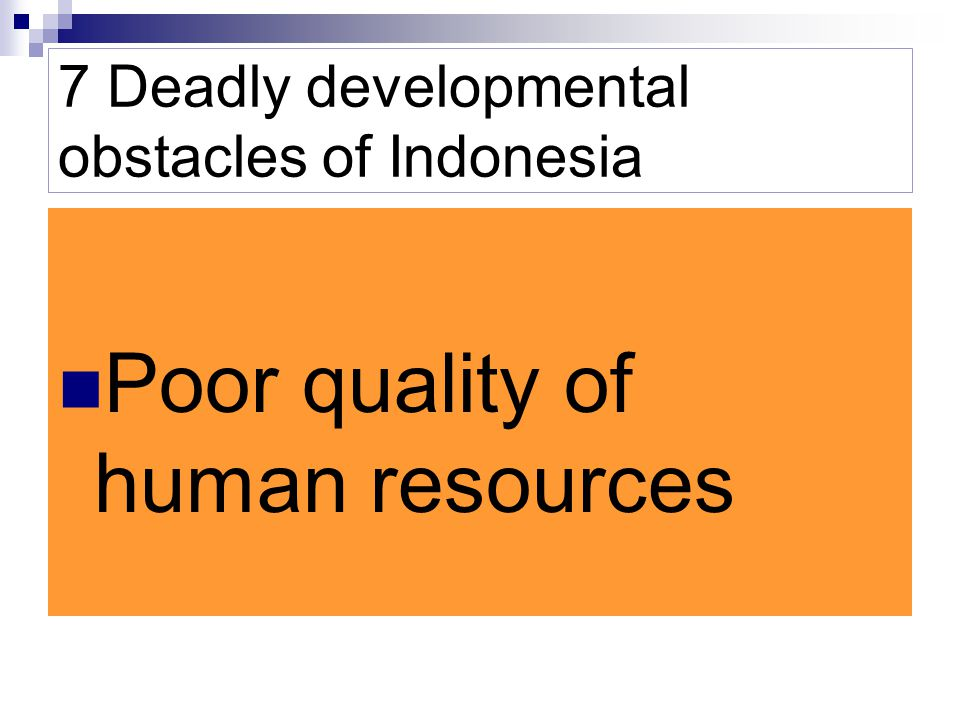 7 Deadly developmental obstacles of Indonesia Political instability (lack of political vision and determination)