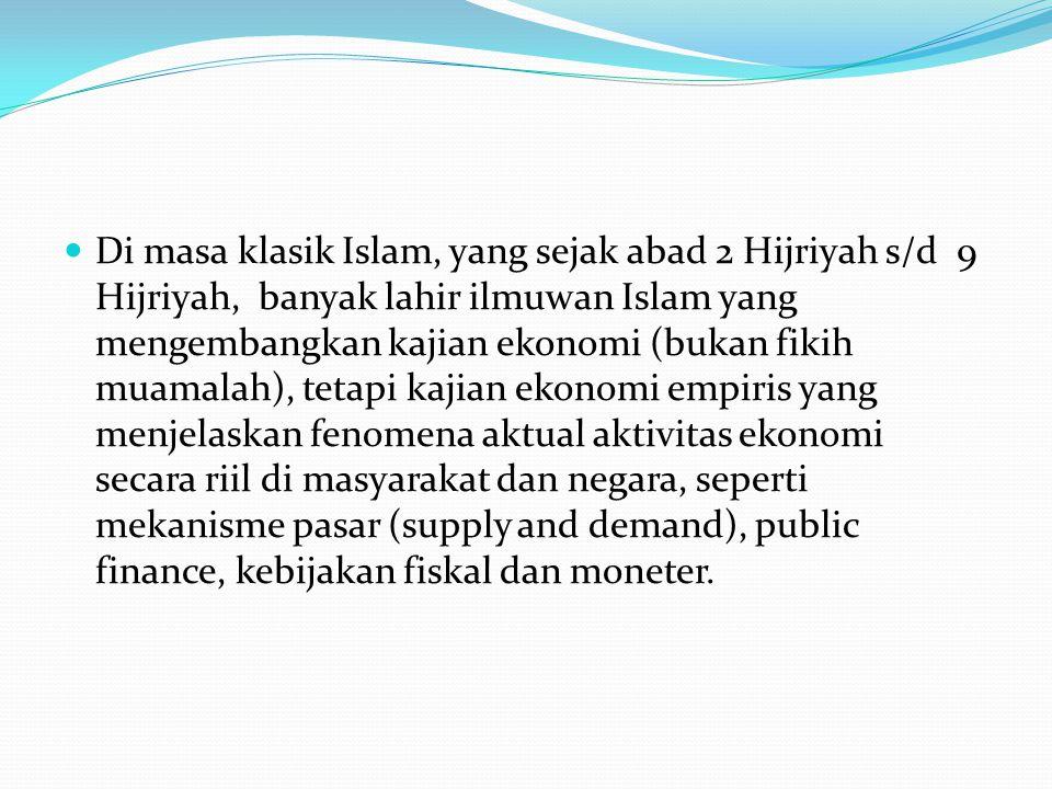 Di masa klasik Islam, yang sejak abad 2 Hijriyah s/d 9 Hijriyah, banyak lahir ilmuwan Islam yang mengembangkan kajian ekonomi (bukan fikih muamalah),