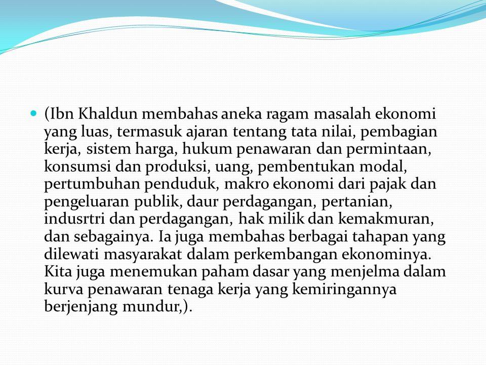 (Ibn Khaldun membahas aneka ragam masalah ekonomi yang luas, termasuk ajaran tentang tata nilai, pembagian kerja, sistem harga, hukum penawaran dan pe