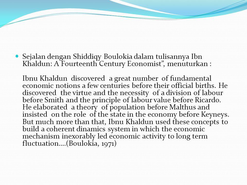 """Sejalan dengan Shiddiqy Boulokia dalam tulisannya Ibn Khaldun: A Fourteenth Century Economist"""", menuturkan : Ibnu Khaldun discovered a great number of"""