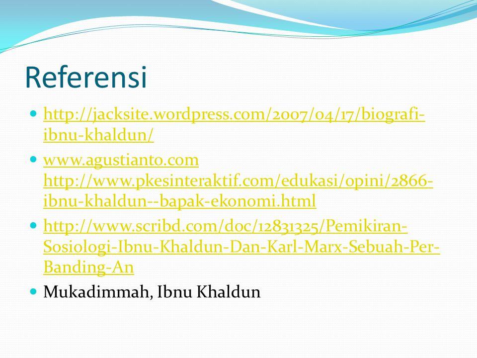 Referensi http://jacksite.wordpress.com/2007/04/17/biografi- ibnu-khaldun/ http://jacksite.wordpress.com/2007/04/17/biografi- ibnu-khaldun/ www.agusti
