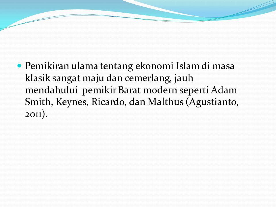Pemikiran ulama tentang ekonomi Islam di masa klasik sangat maju dan cemerlang, jauh mendahului pemikir Barat modern seperti Adam Smith, Keynes, Ricar