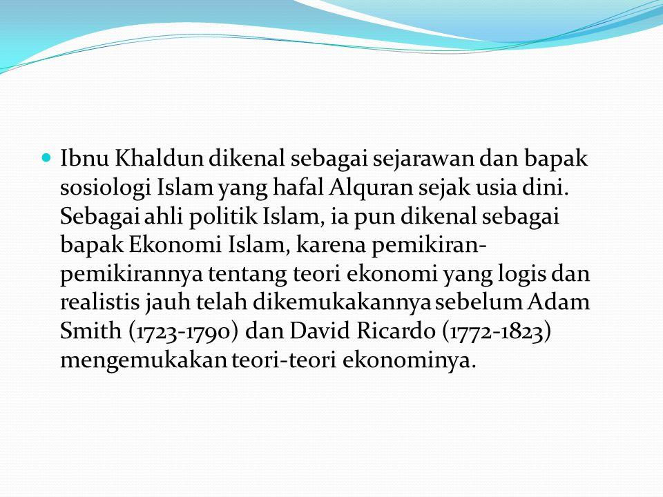 Ibnu Khaldun dikenal sebagai sejarawan dan bapak sosiologi Islam yang hafal Alquran sejak usia dini. Sebagai ahli politik Islam, ia pun dikenal sebaga