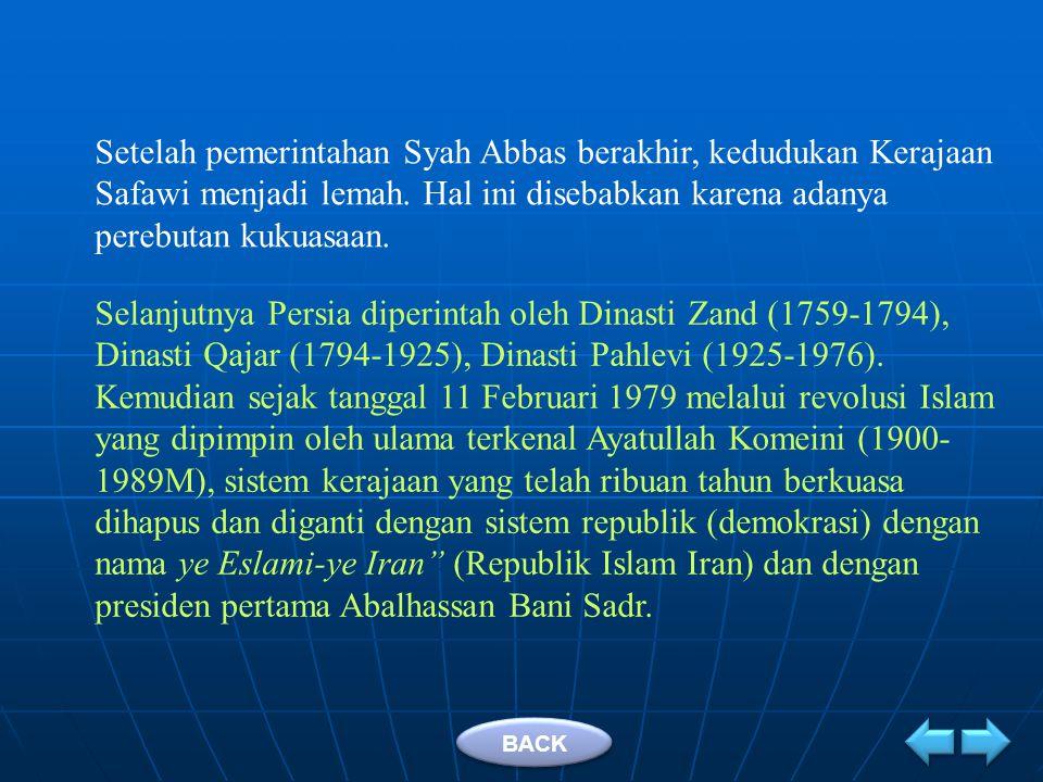 3.Kerajaan Safawi di Persia (sekarang Iran) Didirikan oleh Syah Ismail Syafawi (Ismail I) pada tahun 907 H/ 1501 M di Tabriz.