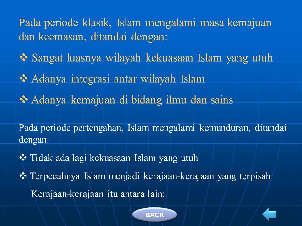 A.Sekilas tentang Dunia Islam pada Abad Pertengahan Periode Sejarah Islam Periode Klasik (650-1250 M) (Masa Kemajuan dan Keeamasan Islam) Periode Pertengahan (1250-1800 M) (Masa Kemunduran Islam) Periode Modern (1800M-Sekarang) BACK