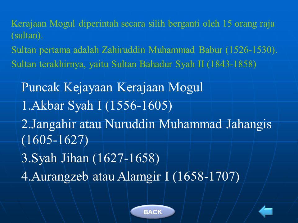 2.Kerajaan Mogul di India Peranan Umat Islam India dalam penyebarluasan agama Islam dapat dilihat dalam empat periode: 1) Sebelum kerajaan Mogul (705-1526 M) 2) Masa kerajaan Mogul (1526-1858 M) 3) Masa penjajahan Inggris (1858-1947) 4) Negara India Sekuler (1947-sekarang) Kerajaan Mogul didirikan oleh Zahiruddin Muhammad Babur, keturunan Jengis Khan bangsa Mongol, pada tahun 1526 M.