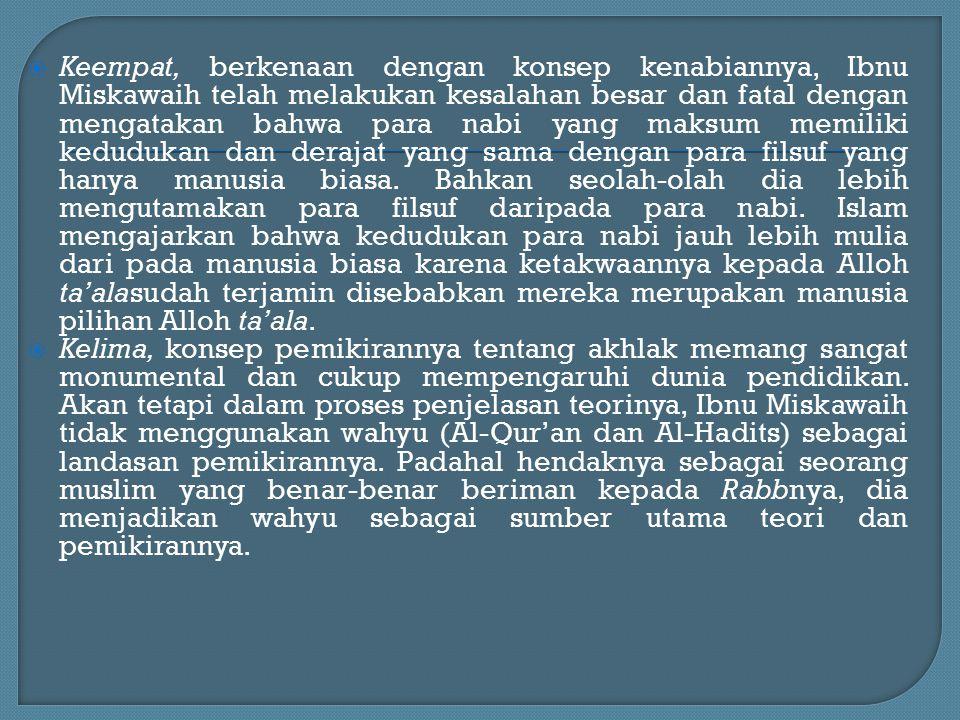 Keempat, berkenaan dengan konsep kenabiannya, Ibnu Miskawaih telah melakukan kesalahan besar dan fatal dengan mengatakan bahwa para nabi yang maksum