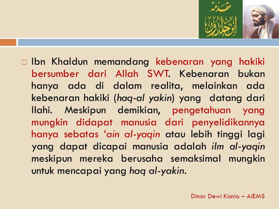  Ibn Khaldun memandang kebenaran yang hakiki bersumber dari Allah SWT. Kebenaran bukan hanya ada di dalam realita, melainkan ada kebenaran hakiki (ha