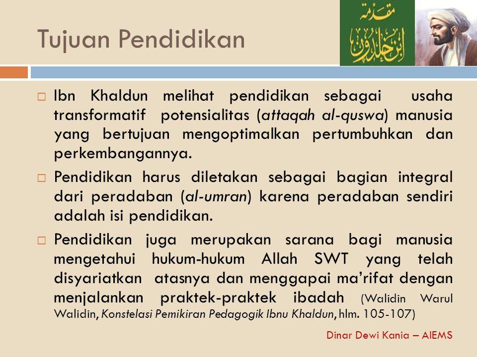 Tujuan Pendidikan  Ibn Khaldun melihat pendidikan sebagai usaha transformatif potensialitas (attaqah al-quswa) manusia yang bertujuan mengoptimalkan