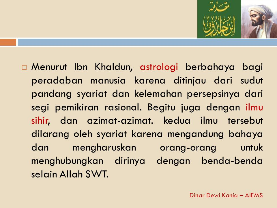  Menurut Ibn Khaldun, astrologi berbahaya bagi peradaban manusia karena ditinjau dari sudut pandang syariat dan kelemahan persepsinya dari segi pemik