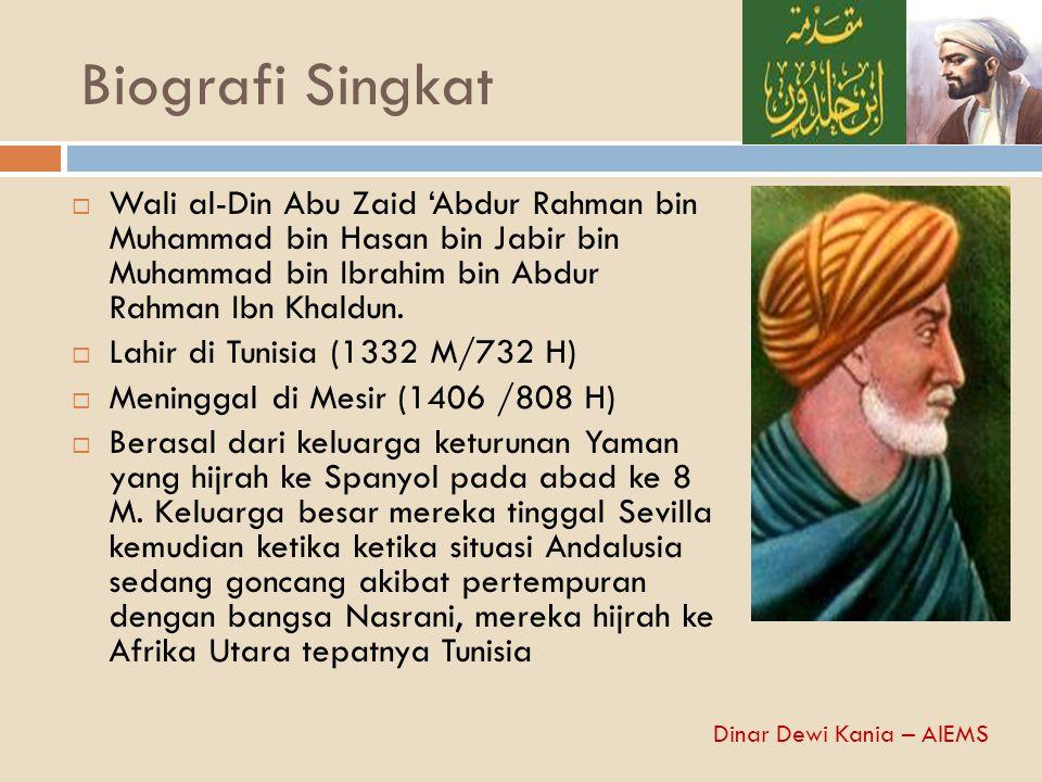 Biografi Singkat  Wali al-Din Abu Zaid 'Abdur Rahman bin Muhammad bin Hasan bin Jabir bin Muhammad bin Ibrahim bin Abdur Rahman Ibn Khaldun.  Lahir