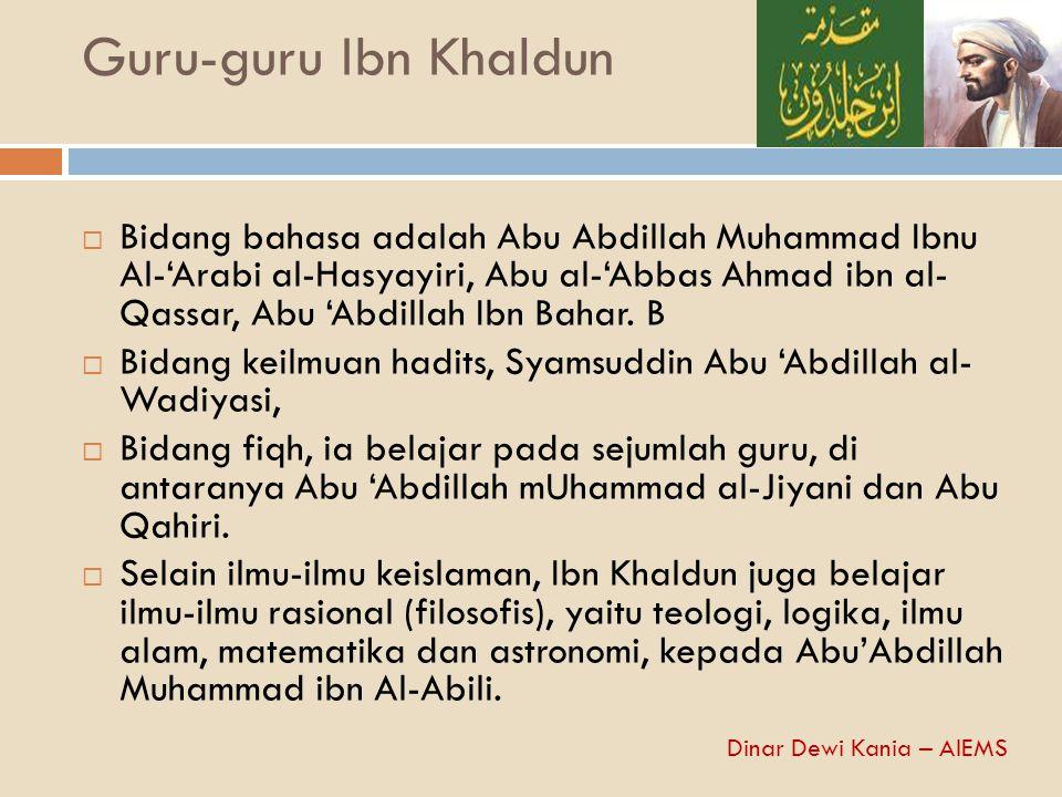 Guru-guru Ibn Khaldun  Bidang bahasa adalah Abu Abdillah Muhammad Ibnu Al-'Arabi al-Hasyayiri, Abu al-'Abbas Ahmad ibn al- Qassar, Abu 'Abdillah Ibn