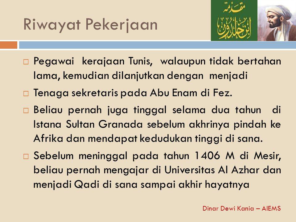Karya-Karya Ibn Khaldun  Al-I'bar (buku Al-'Ibar dan rekaman asal usul dan peristiwa hari hari bangsa Arab, barbar dan orang yang sejaman dengan mereka yang memiliki kekuasaan)  Al –Muqaddimah  Al-Ta'rif (otobiografi)  Al-Syifa al-Sa'il li Tahzib al- Masa'il  Lubab al-Muhassal fi Usul al-Din  dll Dinar Dewi Kania – AIEMS