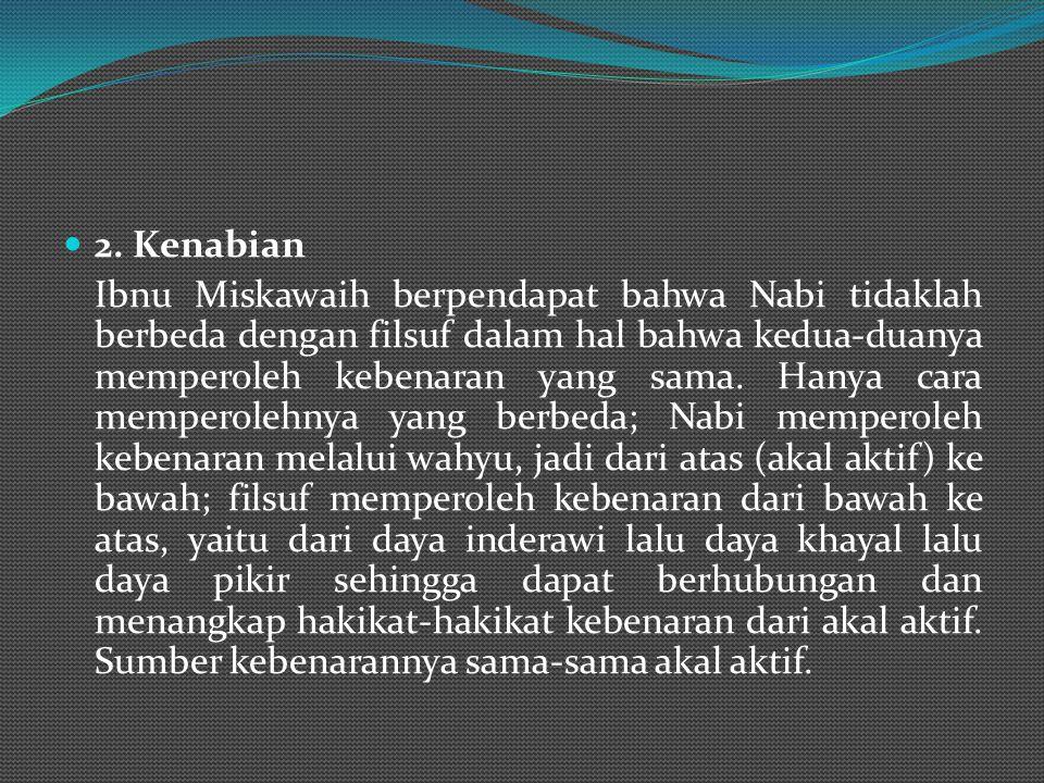 Ibnu Miskawaih juga mengemukakan teori evolusi makhluk hidup yang secara mendasar sama dengan Ikhwan al-Shafa'. Teori itu terdiri atas empat tahapan: