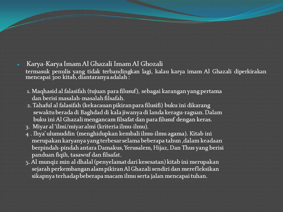 Guru dan Panutan Imam Al Ghazali Dalam perjalanan menuntut ilmunya mempunyai banyak guru, diantaranya guru-guru imam Al Ghazali sebagai berikut : 1. A