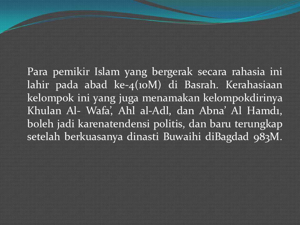 IK IKHWAN AL-SHAFA Ikhwanus Safa (persaudaraan suci) adalah nama yang disematkan padasekelompok pemikir yang berwawasan liberal yang aktivitasnya meng