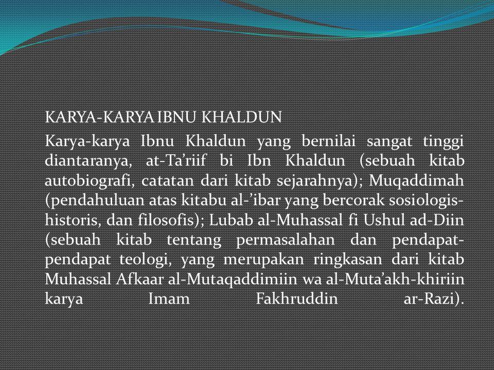 IBNU KHALDUN Nama lengkapnya adalah Waliuddin Abdurrahman bin Muhammad bin Muhammad bin Abi Bakar Muhammad bin al-Hasan yang kemudian masyhur dengan s