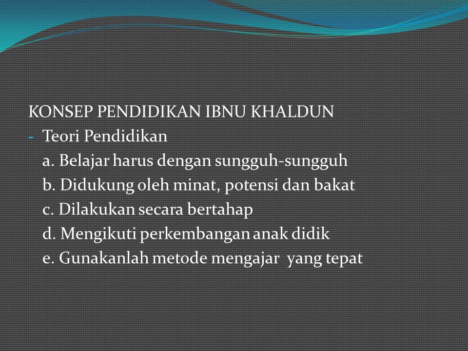 KARYA-KARYA IBNU KHALDUN Karya-karya Ibnu Khaldun yang bernilai sangat tinggi diantaranya, at-Ta'riif bi Ibn Khaldun (sebuah kitab autobiografi, catat
