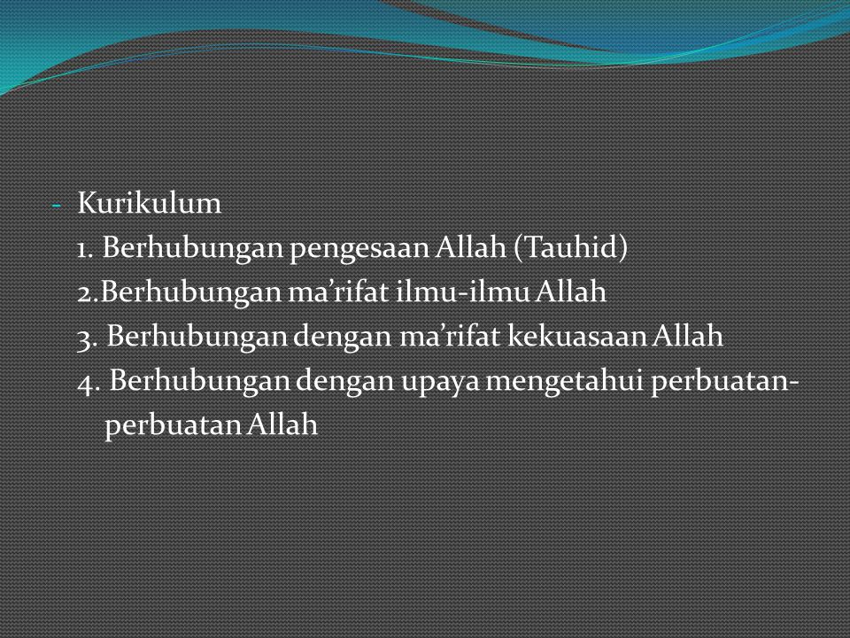 - Tujuan Pendidikan : 1. Tujuan Individual diarahkan kepada pembentukan pribadi muslim yang berfikir sesuai al-Qur'an dan Sunnah 2. Tujuan Sosial diar