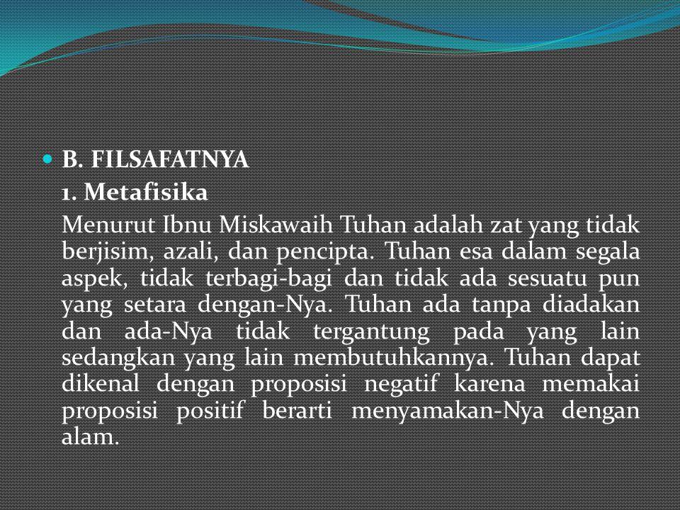 A.KEAHLIANNYA Ibnu Miskawaih lebih dikenal sebagai filsuf akhlak (etika) walaupun perhatiannya luas meliputi ilmu-ilmu yang lain seperti kedokteran, b