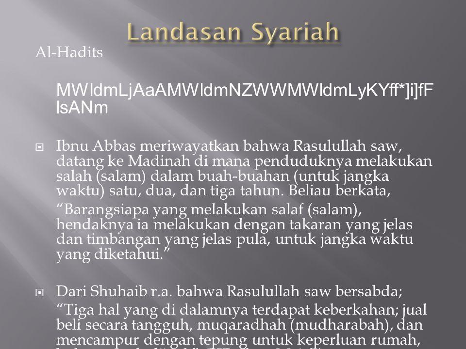 Al-Hadits MWldmLjAaAMWldmNZWWMWldmLyKYff*]i]fF lsANm  Ibnu Abbas meriwayatkan bahwa Rasulullah saw, datang ke Madinah di mana penduduknya melakukan salah (salam) dalam buah-buahan (untuk jangka waktu) satu, dua, dan tiga tahun.