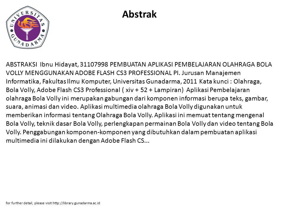 Abstrak ABSTRAKSI Ibnu Hidayat, 31107998 PEMBUATAN APLIKASI PEMBELAJARAN OLAHRAGA BOLA VOLLY MENGGUNAKAN ADOBE FLASH CS3 PROFESSIONAL PI.