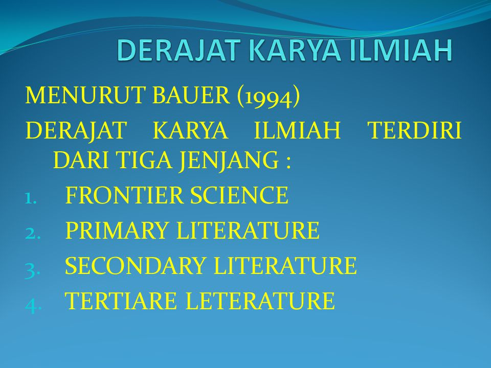 MENURUT BAUER (1994) DERAJAT KARYA ILMIAH TERDIRI DARI TIGA JENJANG : 1.