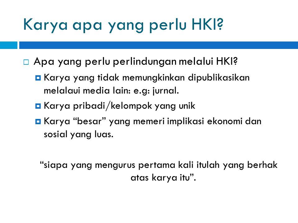 Karya apa yang perlu HKI?  Apa yang perlu perlindungan melalui HKI?  Karya yang tidak memungkinkan dipublikasikan melalaui media lain: e.g: jurnal.