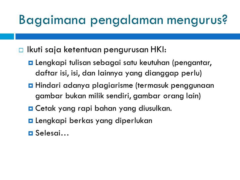 Bagaimana pengalaman mengurus?  Ikuti saja ketentuan pengurusan HKI:  Lengkapi tulisan sebagai satu keutuhan (pengantar, daftar isi, isi, dan lainny