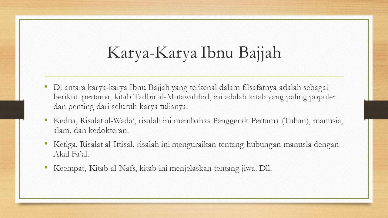 Karya-Karya Ibnu Bajjah Di antara karya-karya Ibnu Bajjah yang terkenal dalam filsafatnya adalah sebagai berikut: pertama, kitab Tadbir al-Mutawahhid,