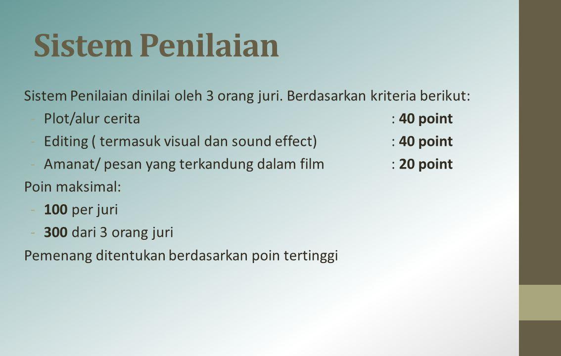 Sistem Penilaian Sistem Penilaian dinilai oleh 3 orang juri. Berdasarkan kriteria berikut: -Plot/alur cerita: 40 point -Editing ( termasuk visual dan