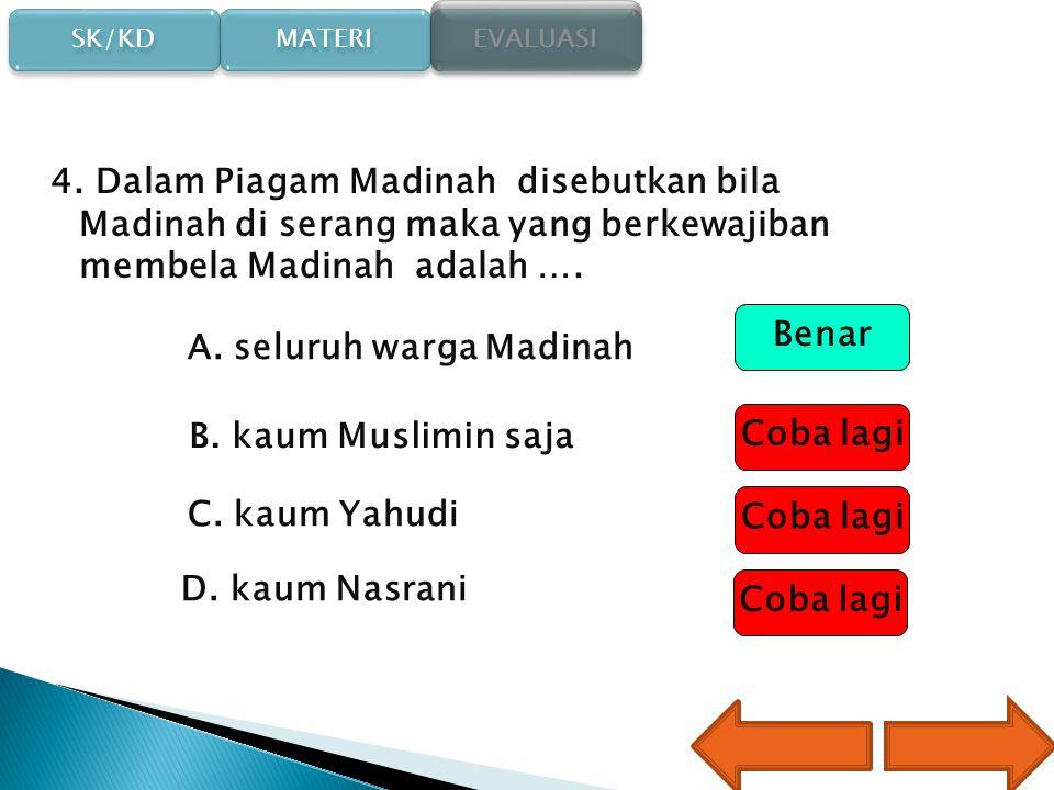 SK/KD SK/KD MATERI EVALUASI 3.Dibawah ini tidak termasuk jalur perdagangan kalifah Quraisy A.