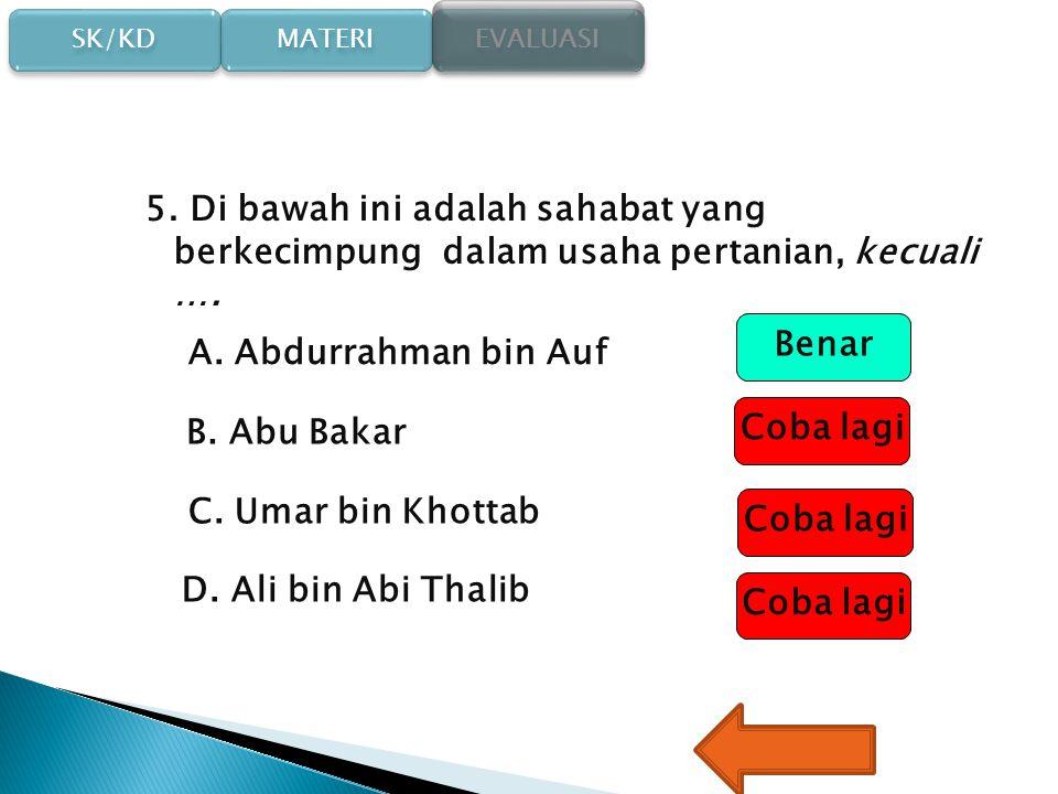 SK/KD SK/KD MATERI EVALUASI 4. Dalam Piagam Madinah disebutkan bila Madinah di serang maka yang berkewajiban membela Madinah adalah …. A. seluruh warg