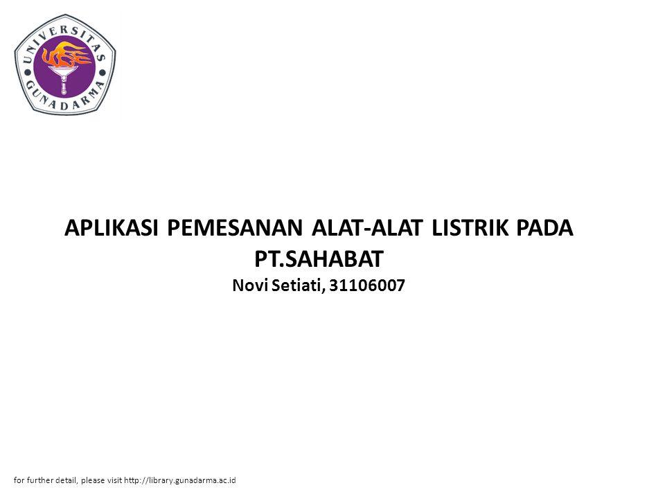 Abstrak ABSTRAKSI Novi Setiati, 31106007 APLIKASI PEMESANAN ALAT-ALAT LISTRIK PADA PT.SAHABAT INDONESIA INTI MANDIRI DENGAN MENGGUNAKAN VB.NET DAN MICROSOFT ACCESS.