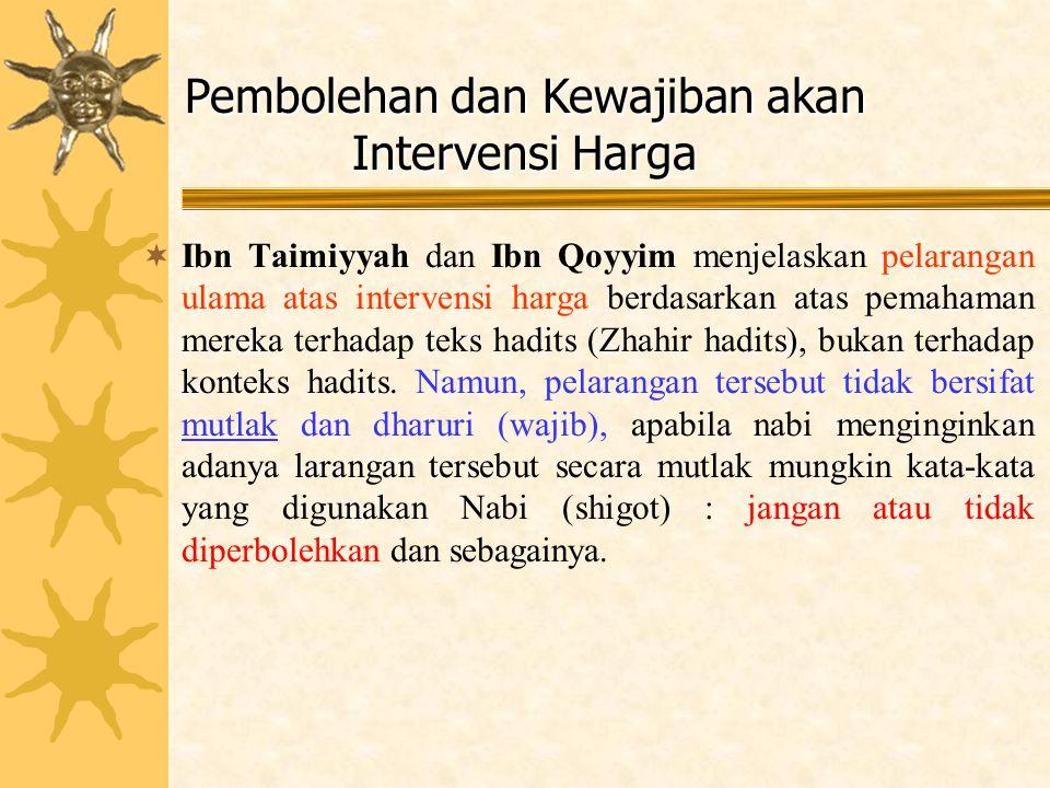  Ibn Taimiyyah dan Ibn Qoyyim menjelaskan pelarangan ulama atas intervensi harga berdasarkan atas pemahaman mereka terhadap teks hadits (Zhahir hadit